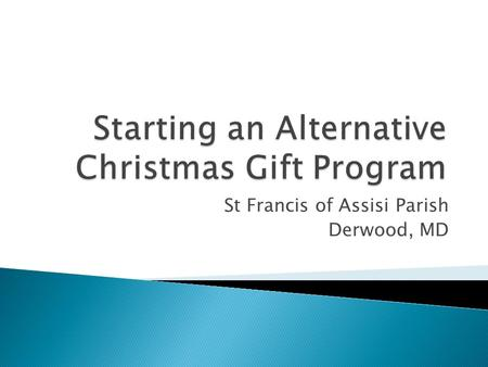 "St Francis of Assisi Parish Derwood, MD.  What is an Alternative Christmas Gift? ◦ You make a donation to a charity in lieu of giving someone a ""store-bought"""