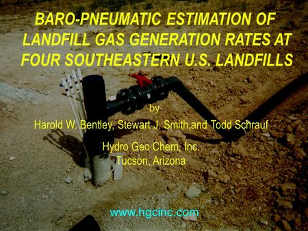 HYDRO GEO CHEM by www.hgcinc.com BARO-PNEUMATIC ESTIMATION OF LANDFILL GAS GENERATION RATES AT FOUR SOUTHEASTERN U.S. LANDFILLS Harold W. Bentley, Stewart.