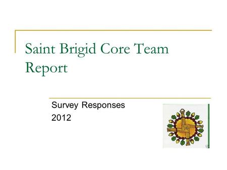 Saint Brigid Core Team Report Survey Responses 2012.