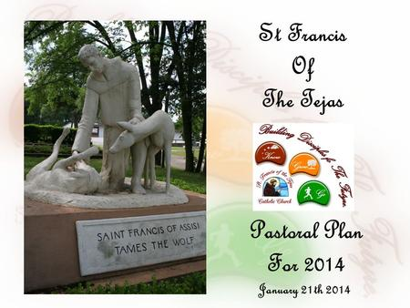 Pastoral Plan For 2014 January 21th 2014 St Francis Of The Tejas.