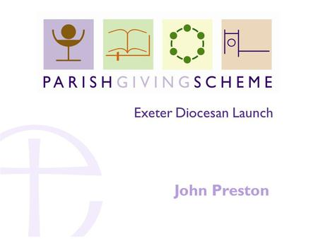John Preston Exeter Diocesan Launch. 1.How PGS works 2.Launching PGS 3.What others say.