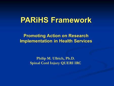 Philip M. Ullrich, Ph.D. Spinal Cord Injury QUERI IRC Philip M. Ullrich, Ph.D. Spinal Cord Injury QUERI IRC Philip M. Ullrich, Ph.D. Spinal Cord Injury.