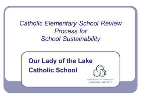 Catholic Elementary School Review Process for School Sustainability Our Lady of the Lake Catholic School.
