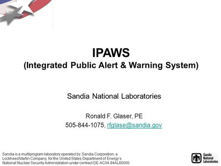 IPAWS (Integrated Public Alert & Warning System) Sandia National Laboratories Ronald F. Glaser, PE 505-844-1075, Sandia.