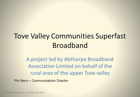 Tove Valley Communities Superfast Broadband A project led by Abthorpe Broadband Association Limited on behalf of the rural area of the upper Tove valley.