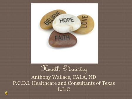 Health Ministry Anthony Wallace, CALA, ND P.C.D.I. Healthcare and Consultants of Texas L.L.C.