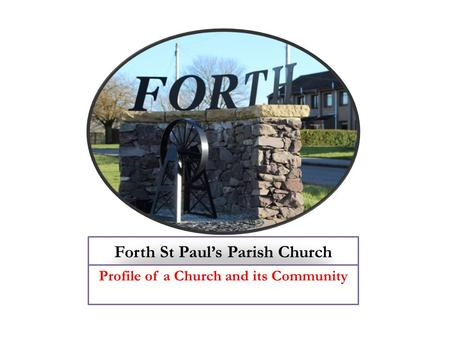 Forth St Paul's Parish Church Profile of a Church and its Community.