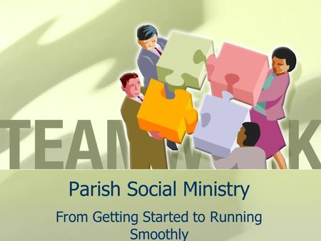 Parish Social Ministry From Getting Started to Running Smoothly.