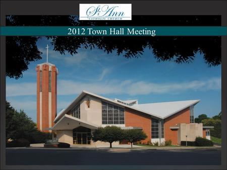 2012 Town Hall Meeting. Parish History Master Plan Phase 1 Costs Next Steps Parish Survey 2012 Town Hall Meeting Questions + Answers Agenda.