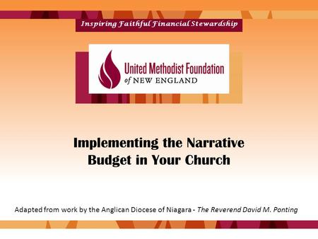 Inspiring Faithful Financial Stewardship Implementing the Narrative Budget in Your Church Adapted from work by the Anglican Diocese of Niagara - The Reverend.