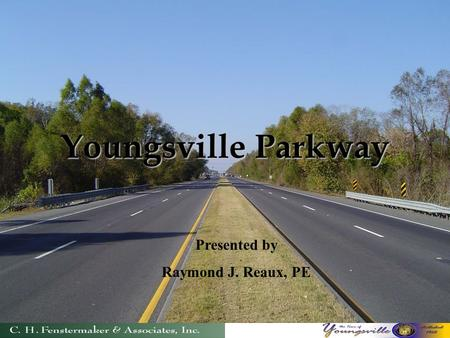 Youngsville Parkway Presented by Raymond J. Reaux, PE.