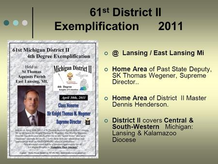 61 st District II Exemplification Lansing / East Lansing Mi Home Area of Past State Deputy, SK Thomas Wegener, Supreme Director.. Home Area of District.