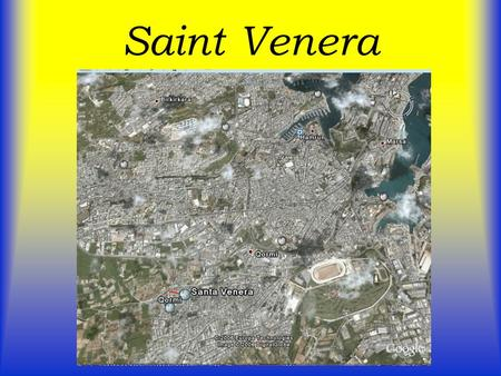 Saint Venera. Geographical Information Saint Venera is a small village that is found two miles away from the capital city, Valletta and between B'Kara.
