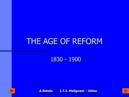 A.Rotolo I.T.I. Malignani - Udine THE AGE OF REFORM 1830 - 1900.