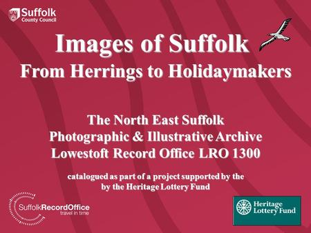 Images of Suffolk From Herrings to Holidaymakers The North East Suffolk Photographic & Illustrative Archive Lowestoft Record Office LRO 1300 catalogued.