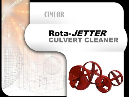 "CULVERT CLEANER Rota-JETTER CIMCOR. Rota-JETTER Rota-JETTER - DEFINED ""It's like a industrial version of a ROTO-ROOTER."" Jack Jones, County Commissioner."