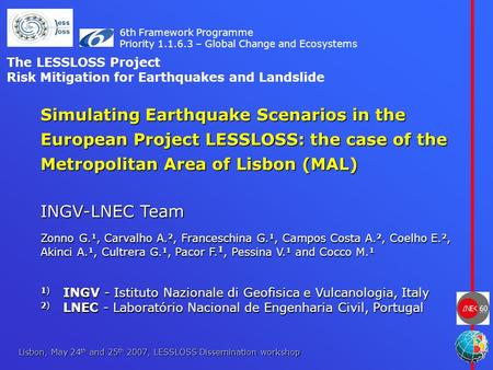 Lisbon, May 24 th and 25 th 2007, LESSLOSS Dissemination workshop Simulating Earthquake Scenarios in the European Project LESSLOSS: the case of the Metropolitan.