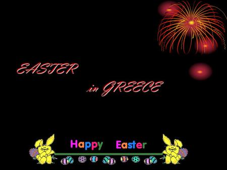 EASTER in GREECE. EARTH Easter is celebrated the Passion, the crucifixion, burial, and finally the resurrection of Jesus Christ. The main days of Holy.