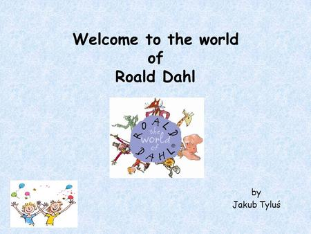 Welcome to the world of Roald Dahl by Jakub Tyluś.