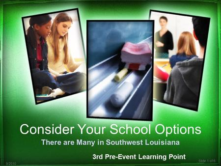 Slide 1 of 6 9/2010 Consider Your School Options There are Many in Southwest Louisiana 3rd Pre-Event Learning Point.