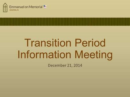 Transition Period Information Meeting December 21, 2014.