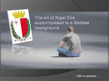 Click to advance….. The original art of Nigel Cox…… superimposed by me to a Maltese background.