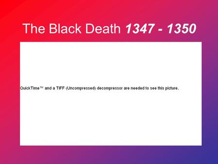 The Black Death 1347 - 1350. Dead littered the streets everywhere. Cattle and livestock roamed the country unattended. Brother deserted brother.