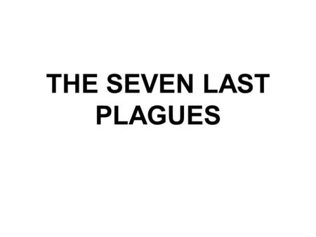 THE SEVEN LAST PLAGUES. The 22th study in the series. Studies written by William Carey. Programming by Michael Salzman. All texts are from the New King.