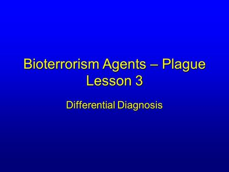 Bioterrorism Agents – Plague Lesson 3 Differential Diagnosis.