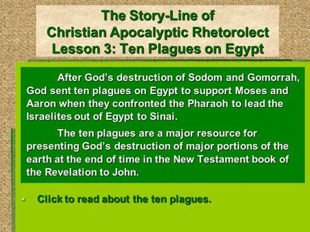 The Story-Line of Christian Apocalyptic Rhetorolect Lesson 3: Ten Plagues on Egypt After God's destruction of Sodom and Gomorrah, God sent ten plagues.