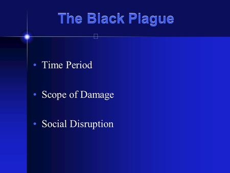 The Black Plague Time Period Scope of Damage Social Disruption.