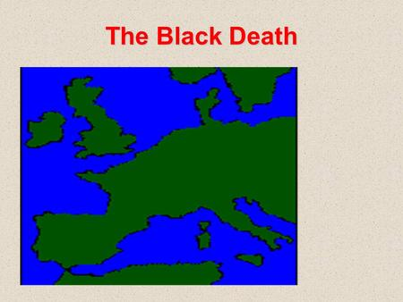 The Black Death. Just the Facts Between 1347 – 1352, the Black Death killed 25 m people or 1/3 of Europe's population –It took five hundred years before.