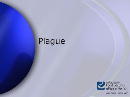 Plague. Center for Food Security and Public Health Iowa State University - 2004 Overview Organism History Epidemiology Transmission Disease in Humans.