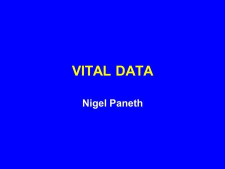 VITAL DATA Nigel Paneth. FIVE COMPONENTS OF VITAL DATA Vital data are defined as major events in the population that are required by law (in many jurisdictions)