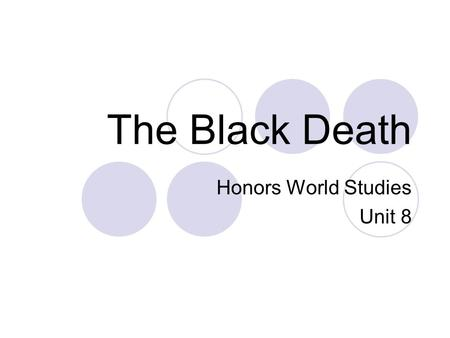 The Black Death Honors World Studies Unit 8. Bell Ringer Tear & Share Ring Around the Rosie Pocket Full of Posies Ashes, Ashes We All Fall Down What does.