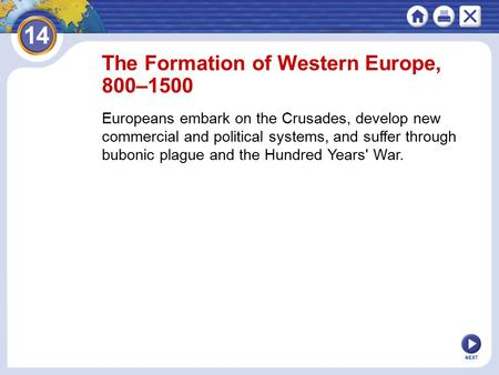 NEXT The Formation of Western Europe, 800–1500 Europeans embark on the Crusades, develop new commercial and political systems, and suffer through bubonic.