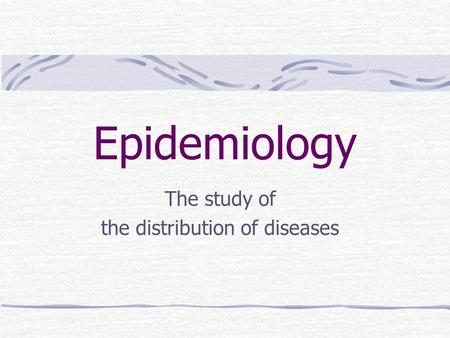 Epidemiology The study of the distribution of diseases.