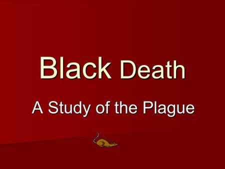 Black Death A Study of the Plague.