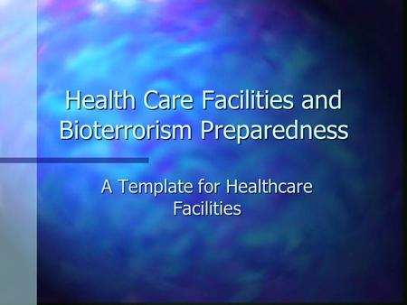 Health Care Facilities and Bioterrorism Preparedness A Template for Healthcare Facilities.