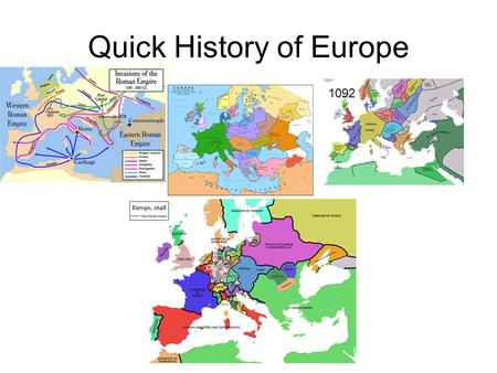 Quick History of Europe 1092. Timeline.. (A.D. = Anno Domini [Year of Our Lord]) 100 AD till… Germanic tribes attack Dark Ages: 500 – 1000 AD 476 AD Rome.