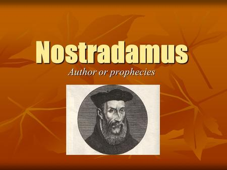 Nostradamus Author or prophecies. Childhood Born Michel de Nostredame on Dec. 14 th, 1503 in the South of France Born Michel de Nostredame on Dec. 14.