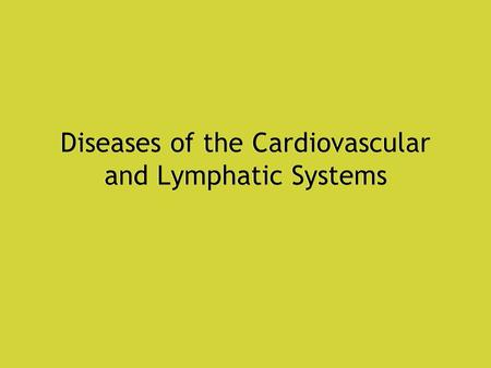 Diseases of the Cardiovascular and Lymphatic Systems.