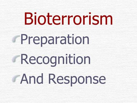 Bioterrorism Preparation Recognition And Response.