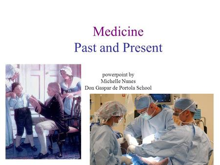 Medicine Past and Present powerpoint by Michelle Nunes Don Gaspar de Portola School http://www.opencourtresources.com.