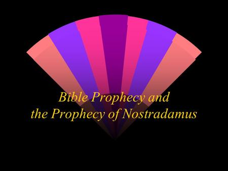 Bible Prophecy and the Prophecy of Nostradamus. The Bible and Nostradamus w The Bible Claims to be uniquely inspired by God w How can we test whether.