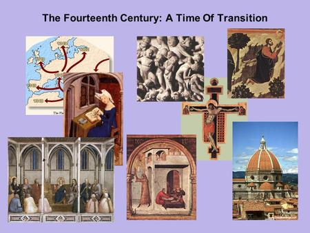 The Fourteenth Century: A Time Of Transition. Chapter 11: The Fourteenth Century: A Time Of Transition OUTLINE Calamity, Decay, and Violence The Black.