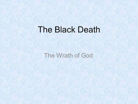 The Black Death The Wrath of God.