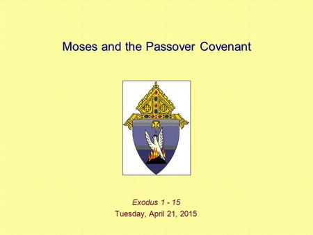 Moses and the Passover Covenant Exodus 1 - 15 Tuesday, April 21, 2015Tuesday, April 21, 2015Tuesday, April 21, 2015Tuesday, April 21, 2015.