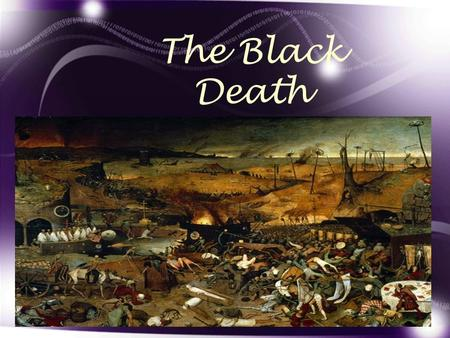 The Black Death. Intro #1 A Divider between the central and late Middle Ages Changes are numerous: –Introduction of gunpowder –Increased importance of.