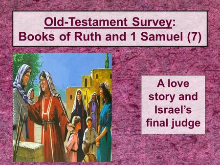 Old-Testament Survey: Books of Ruth and 1 Samuel (7)